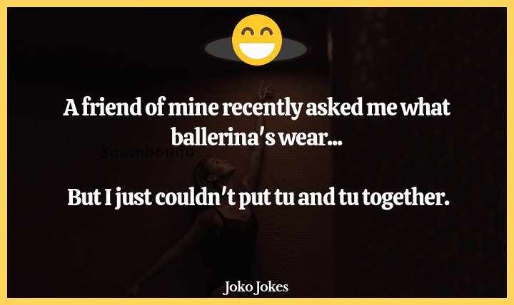 Ballerinas joke, I just found out what ballerinas call their dresses.