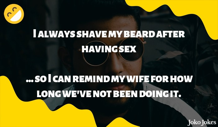 Beard joke, I haven't shaved my beard in a couple days