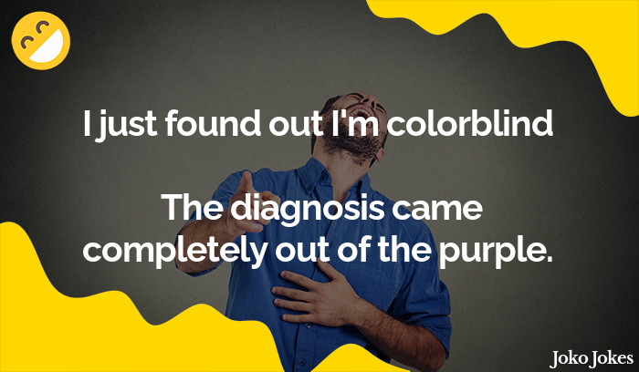 Colorblind joke, What do colorblind people say to the unexpected?