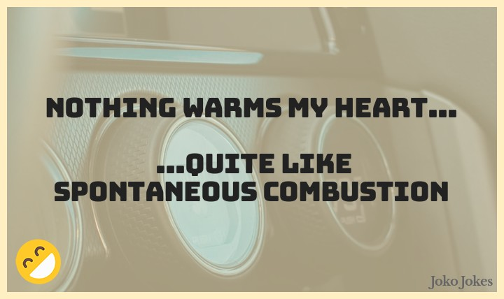 Combustion joke, Nothing warms my heart...
