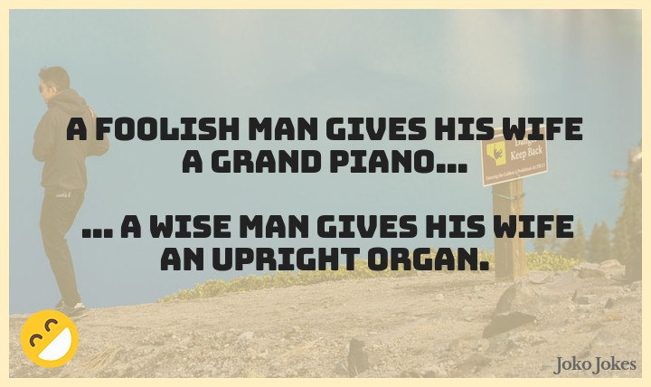 Foolish joke, A foolish man gives his wife a grand piano...