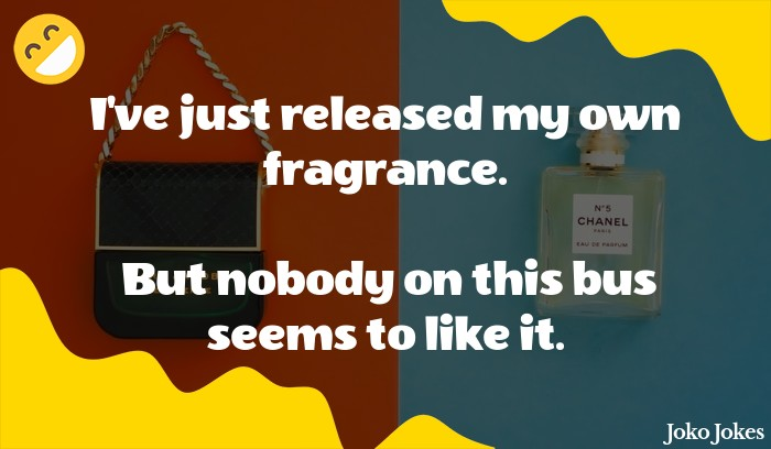 Fragrance joke, I tried a new fragrance today. It's called Tester.
