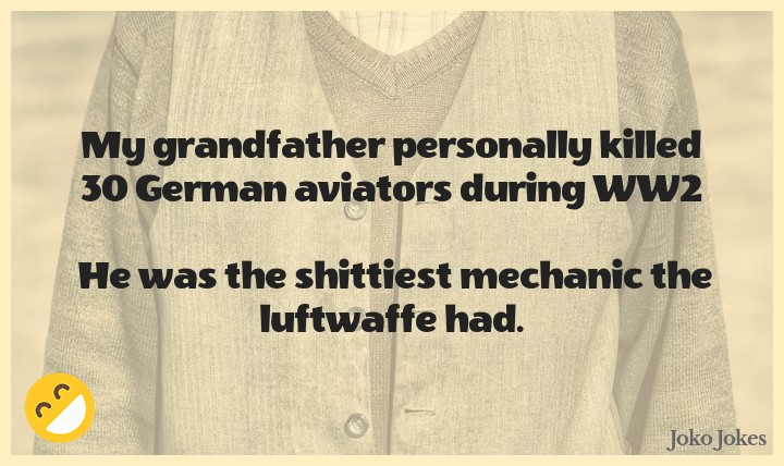 Grandfathers joke, Wanna hear my grandfathers final words before he kicked the bucket?