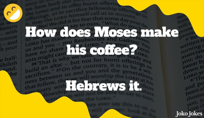 Hebrews joke, How does Jesus make his coffee?