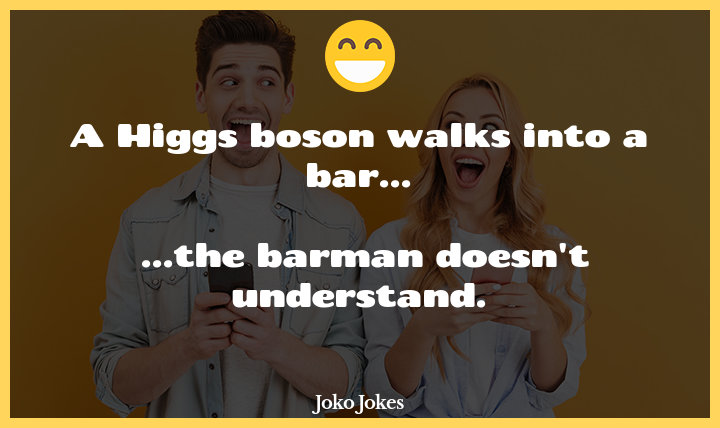 Higgs joke, All this news about finding the Higgs Boson is so exciting...