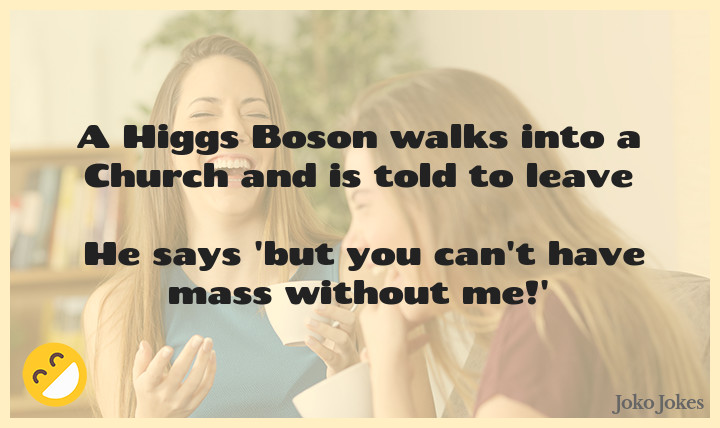 Higgs joke, Just explained the Higgs Boson to my friend even tho I don't understand it.