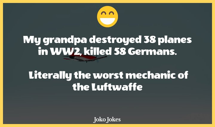 Luftwaffe joke, My grandfather was responsible for 35 downed German planes in WWII.