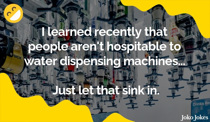 Machine Learning joke, I learned recently that people aren't hospitable to water dispensing machines...