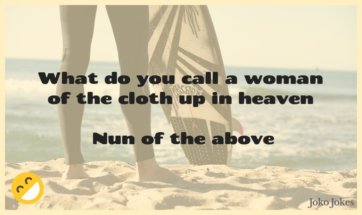 Nuns In Heaven joke, A nun asked in church class, which part of the body comes to heaven first?!