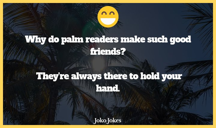 Palm Reader joke, A man with no hands walks into a palm reader's business