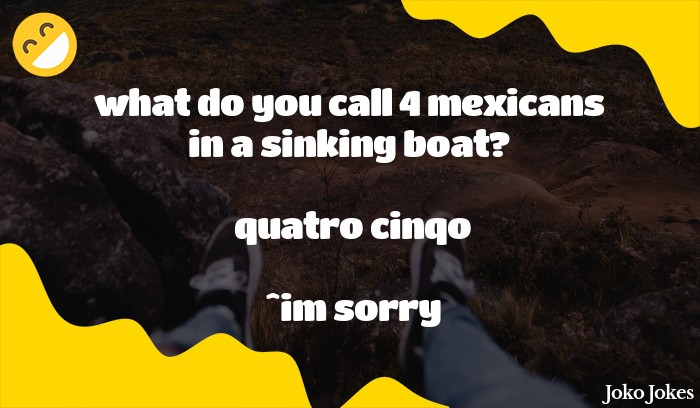 Quatro joke, What do you call four Mexicans at the bottom of the ocean?
