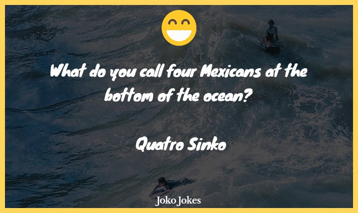 Quatro joke, What do you call 4 Mexicans on a sinking ship