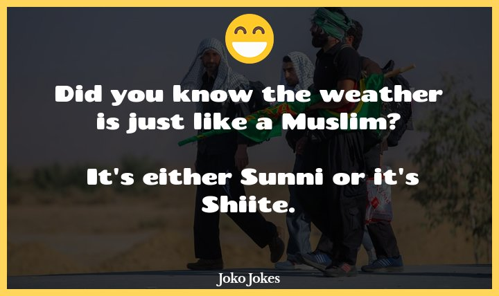 Shiite joke, Someone asked me what the weather was like in the Middle East...