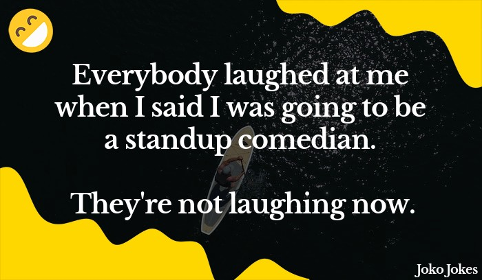 Standup joke, After failing miserably at a standup routine I told my girlfriend I was going to try physical comedy