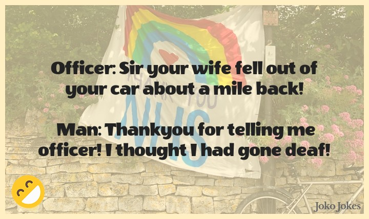Thankyou joke, Officer: Sir your wife fell out of your car about a mile back!