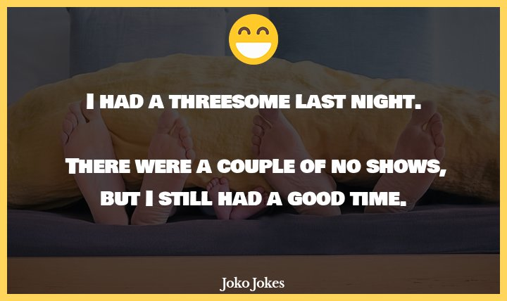 Threesomes joke, I don't understand the point of threesomes.