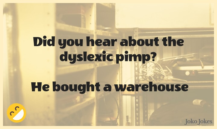 Warehouse joke, Did you hear about the dyslexic prostitute?